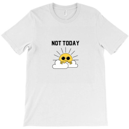 Not Today T-shirt Designed By Disgus_thing