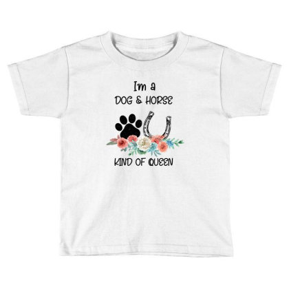 I'm A Dog & Horse Kind Of Queen Pet Lover Owner Toddler T-shirt Designed By Bettercallsaul