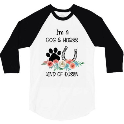 I'm A Dog & Horse Kind Of Queen Pet Lover Owner 3/4 Sleeve Shirt Designed By Bettercallsaul