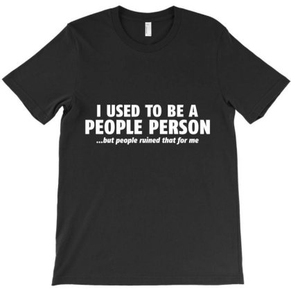 I Used To Be A People Person T-shirt Designed By Nur456