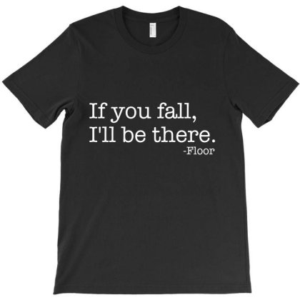 If You Fall, I'll Be There T-shirt Designed By Nur456