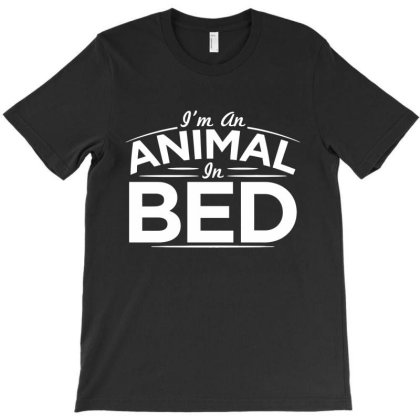 I'm An Animal In Bed T-shirt Designed By Nur456