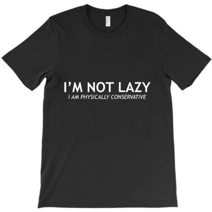 I'm Not Lazy T-shirt Designed By Nur456