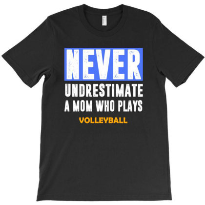 Never Underestimate A Mom Who Plays Volleyball T-shirt Designed By Fashionfree
