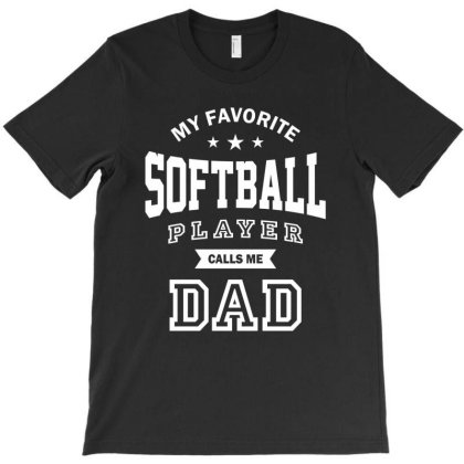 My Favorite Softball Player Calls Me Dad | Dad And Grandpa Gift T-shirt Designed By Cidolopez