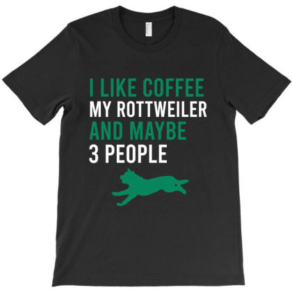 I Like Coffee My Rottweiler And Maybe 3 People T-shirt Designed By Cypryanus