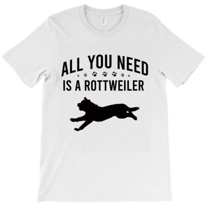 All You Need Is A Rottweiler T-shirt Designed By Cypryanus