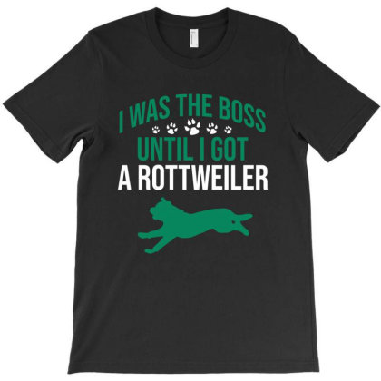 I Was The Boss Until I Got A Rottweiler T-shirt Designed By Cypryanus