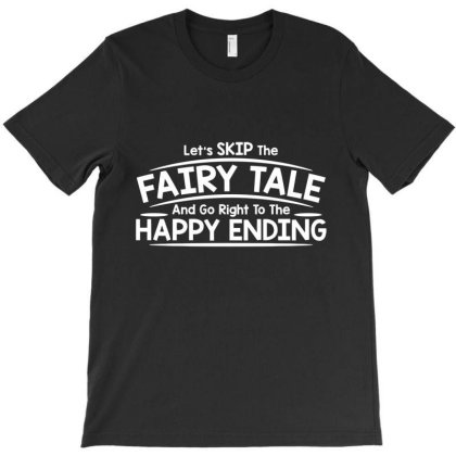 Let's Skip The Fairy Tale And Go Right To The Happy Ending T-shirt Designed By Nur456