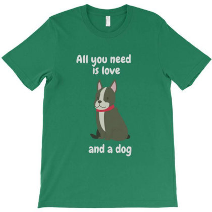 All You Need Is Love And A Dog T-shirt Designed By Fashionnetwork