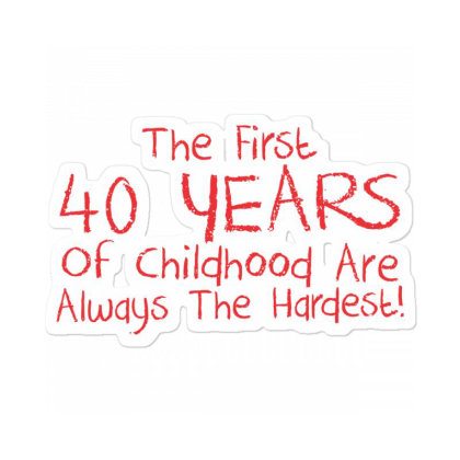 The First 40 Years Of Childhood Are Always The Hardest Sticker Designed By Nur456