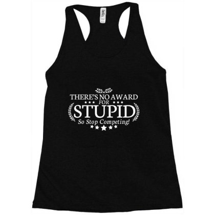 There's No Award For Stupid, So Stop Competing Racerback Tank Designed By Nur456
