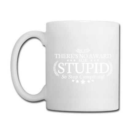 There's No Award For Stupid, So Stop Competing Coffee Mug Designed By Nur456