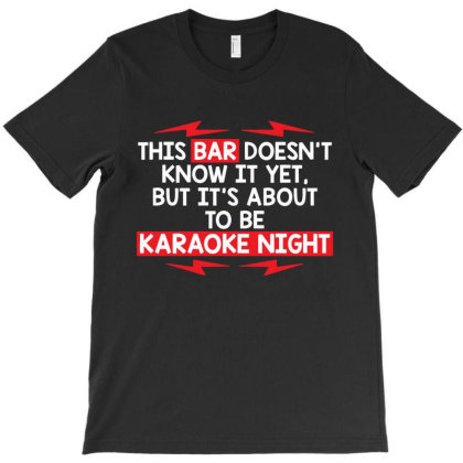 This Bar Doesn't Know It Yet, But It's About T-shirt Designed By Nur456