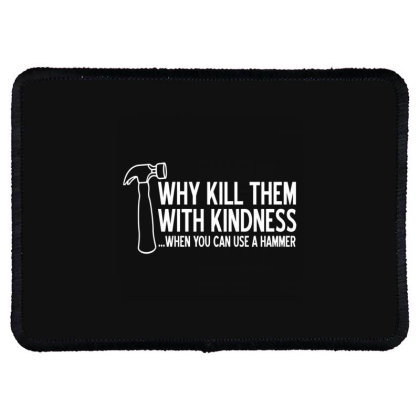 Why Kill Them With Kindness Rectangle Patch Designed By Nur456