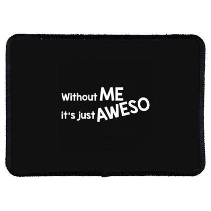 Without Me It's Just Aweso Rectangle Patch Designed By Nur456