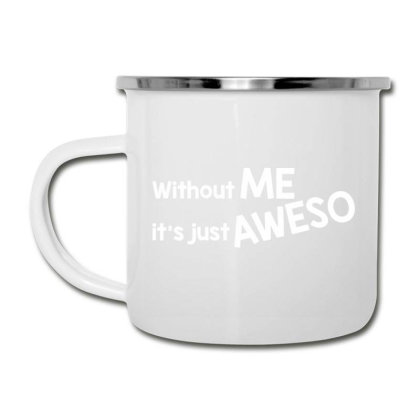 Without Me It's Just Aweso Camper Cup Designed By Nur456