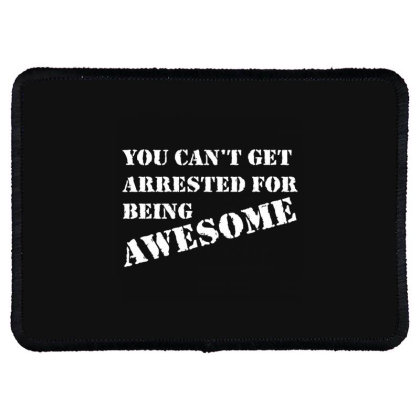 You Can't Get Arrested For Being Awesome Rectangle Patch Designed By Nur456