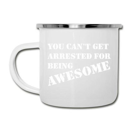 You Can't Get Arrested For Being Awesome Camper Cup Designed By Nur456