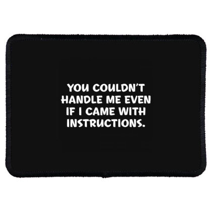 You Couldn't Handle Me Even If I Came With Instructions Rectangle Patch Designed By Nur456