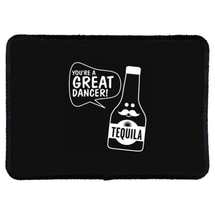 You're A Great Dancer Tequila Rectangle Patch Designed By Nur456