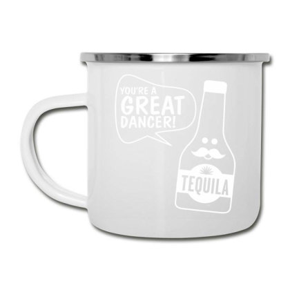 You're A Great Dancer Tequila Camper Cup Designed By Nur456