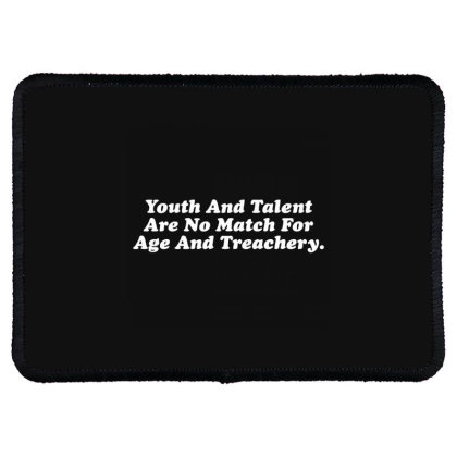 Youth And Talent Are No Match For Age And Treachery Rectangle Patch Designed By Nur456
