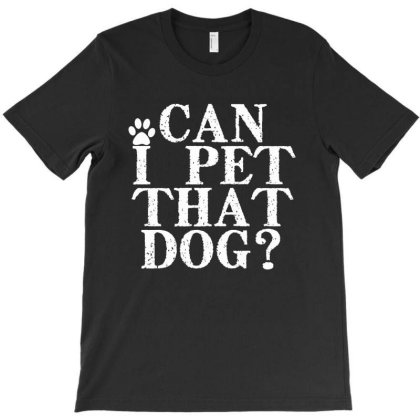 Can I Pet That Dog T-shirt Designed By Faical