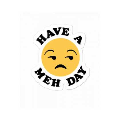 Have A Meh Day Funny Emoji Sticker Designed By Wd650