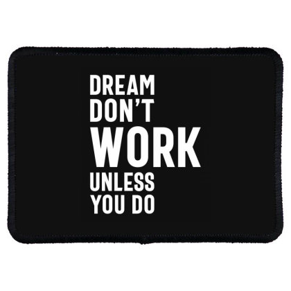 Dream Don't Work Unless You Do - Motivational Quotes Gift Rectangle Patch Designed By Cidolopez
