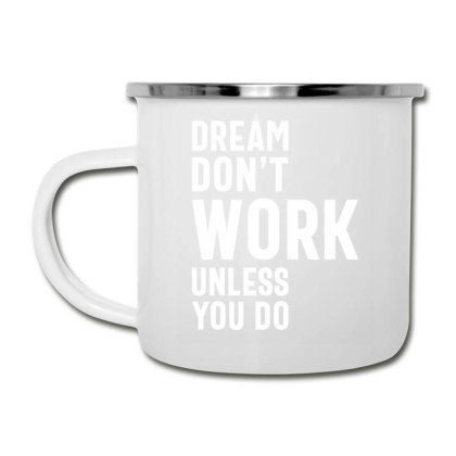 Dream Don't Work Unless You Do - Motivational Quotes Gift Camper Cup Designed By Cidolopez