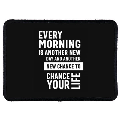 Every Morning Is Another Chance To Chance Your Life - Motivational Quo Rectangle Patch Designed By Cidolopez