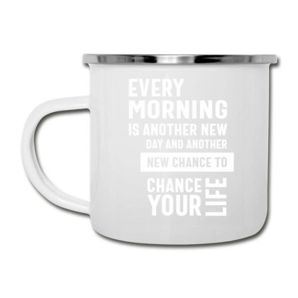 Every Morning Is Another Chance To Chance Your Life - Motivational Quo Camper Cup Designed By Cidolopez