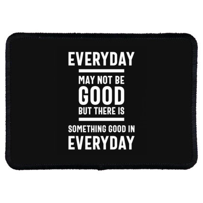 There Is Something Good In Every Day - Motivational Quotes Gift Rectangle Patch Designed By Cidolopez