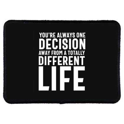 You're Always One Decision Away From A Totally Different Life - Motiva Rectangle Patch Designed By Cidolopez