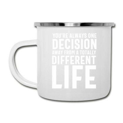 You're Always One Decision Away From A Totally Different Life - Motiva Camper Cup Designed By Cidolopez
