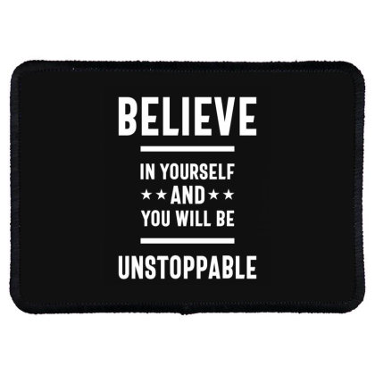 Believe In Yourself And You Will Be Unstoppable - Motivational Quotes Rectangle Patch Designed By Cidolopez