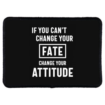 If You Can't Change Your Fate, Change Your Attitude - Motivational Quo Rectangle Patch Designed By Cidolopez