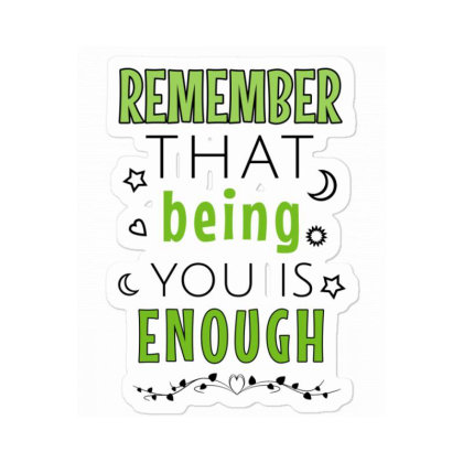 Remember That Being You Is Enough Sticker Designed By Cypryanus