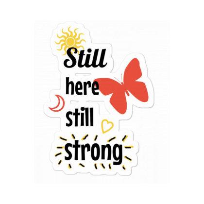 Still Here Still Strong Sticker Designed By Cypryanus