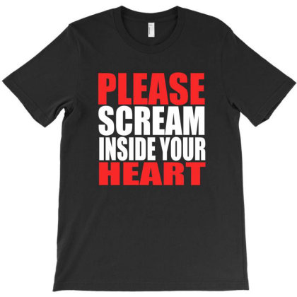 Please Scream Inside Your Heart T-shirt Designed By Faical