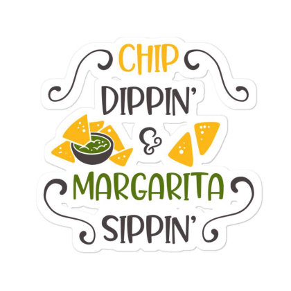 Chip Dippin' And Margarita Sippin' Sticker Designed By Qudkin