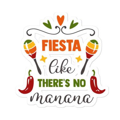 Fiesta Like There's No Manana Sticker Designed By Qudkin