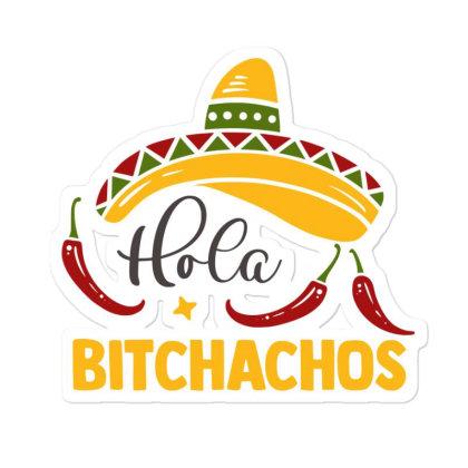 Hola Bitchachos Sticker Designed By Qudkin