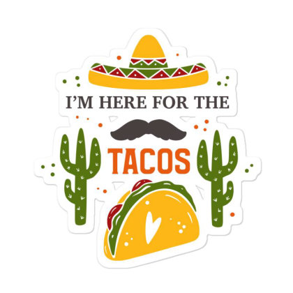 I'm Here For The Tacos Sticker Designed By Qudkin