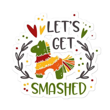 Let's Get Smashed Sticker Designed By Qudkin