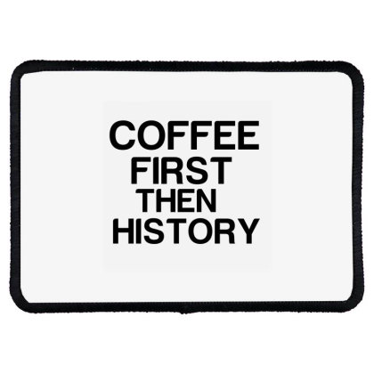 Coffee First Then History Rectangle Patch Designed By Perfect Designers
