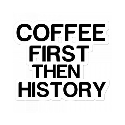 Coffee First Then History Sticker Designed By Perfect Designers