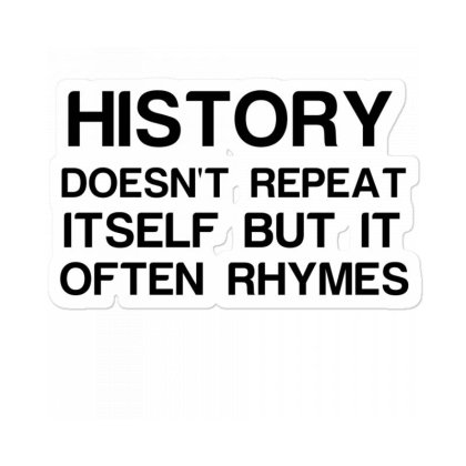 History Doesnt Repeat Itself But It Often Rhymes Sticker Designed By Perfect Designers