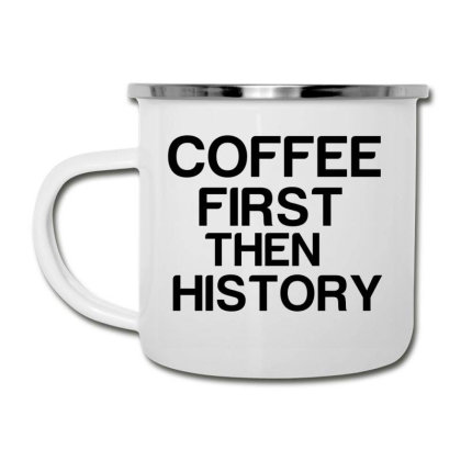 Coffee First Then History Camper Cup Designed By Perfect Designers